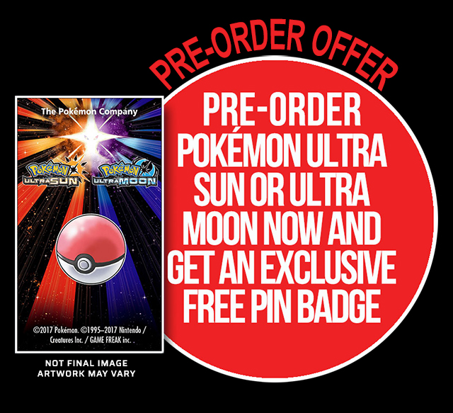 Pre-order Pokemon Ultra Sun or Ultra Moon now and get an exclusive FREE Pin Badge